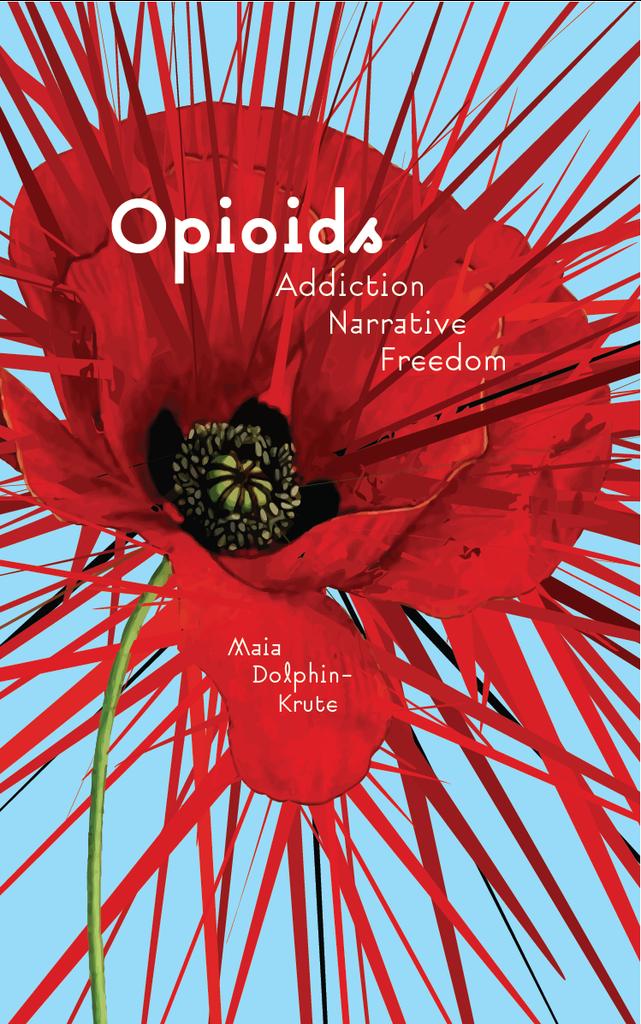 opioids  addiction  narrative  freedom  u2013 punctum books